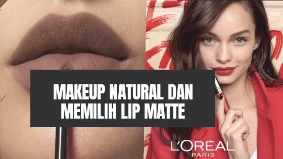 Tips Makeup Natural dan Memilih Lip Matte